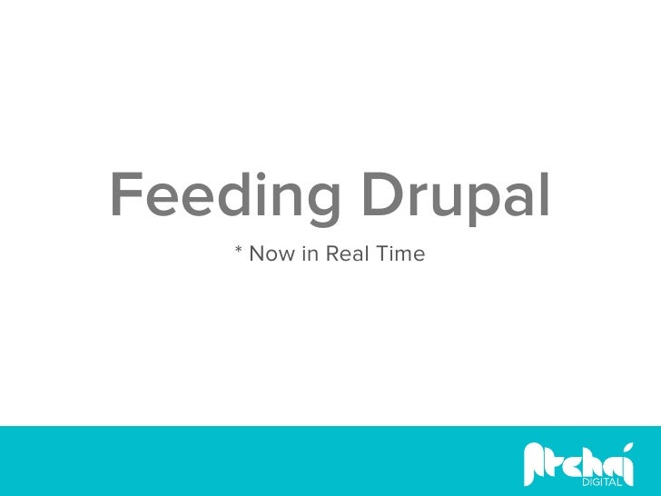 Feeding Drupal   * Now in Real Time