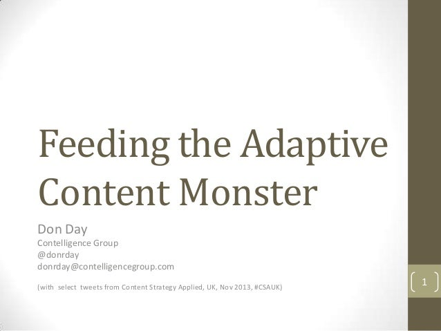 Feeding the Adaptive Content Monster Don Day Contelligence Group @donrday donrday@contelligencegroup.com (with select twee...