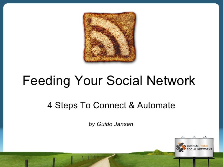 Feeding Your Social Network    4 Steps To Connect & Automate             by Guido Jansen