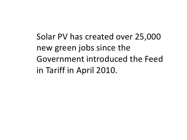 Solar PV has created over 25,000new green jobs since theGovernment introduced the Feedin Tariff in April 2010.