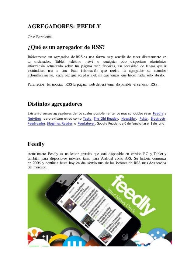 AGREGADORES: FEEDLY Cruz Bartolomé ¿Qué es un agregador de RSS? Básicamente un agregador de RSS es una forma muy sencilla ...