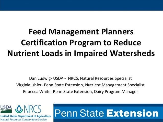 Feed Management PlannersCertification Program to ReduceNutrient Loads in Impaired WatershedsDan Ludwig- USDA - NRCS, Natur...