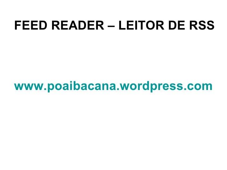 FEED READER – LEITOR DE RSS www.poaibacana.wordpress.com