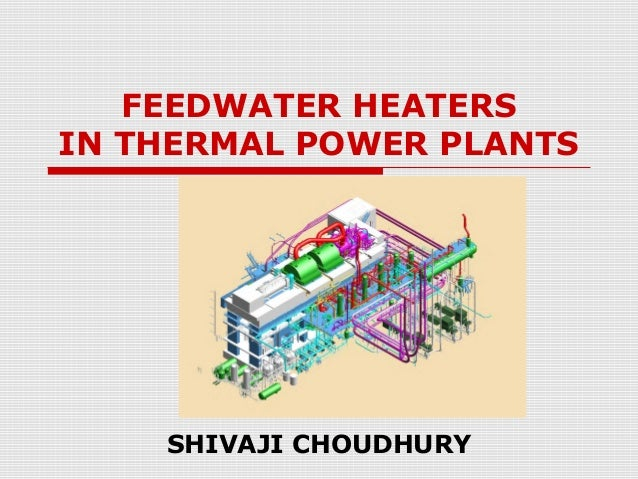 FEEDWATER HEATERS IN THERMAL POWER PLANTS SHIVAJI CHOUDHURY
