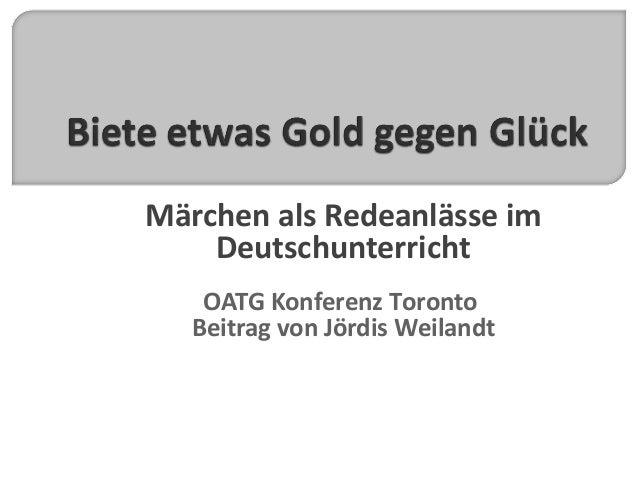 Märchen als Redeanlässe im Deutschunterricht OATG Konferenz Toronto Beitrag von Jördis Weilandt
