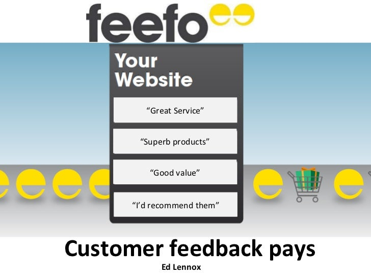 "Customer feedback pays Ed Lennox Ed Lennox "" Great Service"" "" Superb products"" "" Good value"" "" I'd recommend them"""