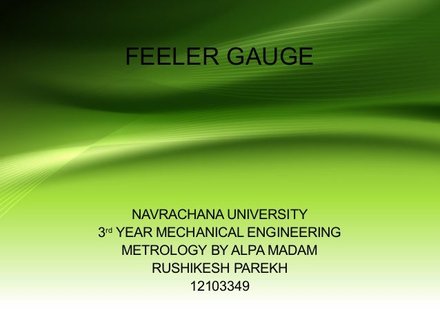 FEELER GAUGE NAVRACHANA UNIVERSITY 3rd YEAR MECHANICAL ENGINEERING METROLOGY BY ALPA MADAM RUSHIKESH PAREKH 12103349