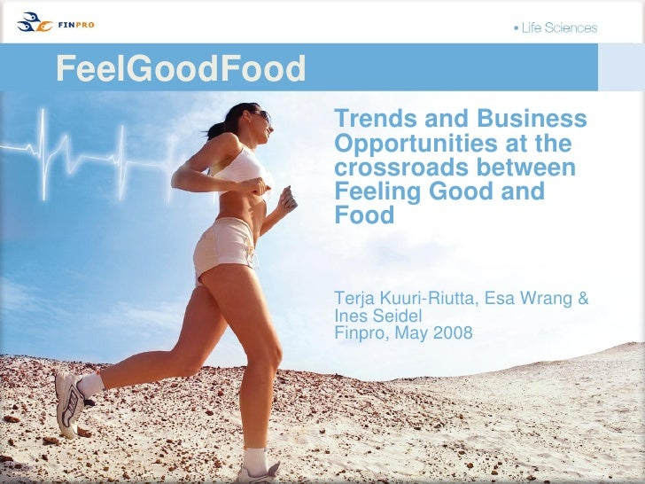 FeelGoodFood                Trends and Business                Opportunities at the                crossroads between     ...