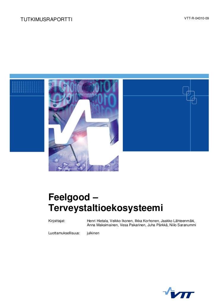 VTT-R-04310-09TUTKIMUSRAPORTTI        Feelgood –        Terveystaltioekosysteemi        Kirjoittajat:         Henri Hietal...