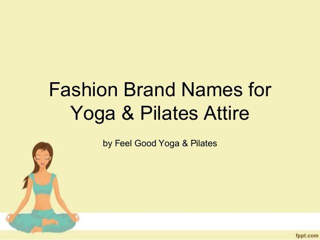 Fashion Brand Names forYoga & Pilates Attireby Feel Good Yoga & Pilates