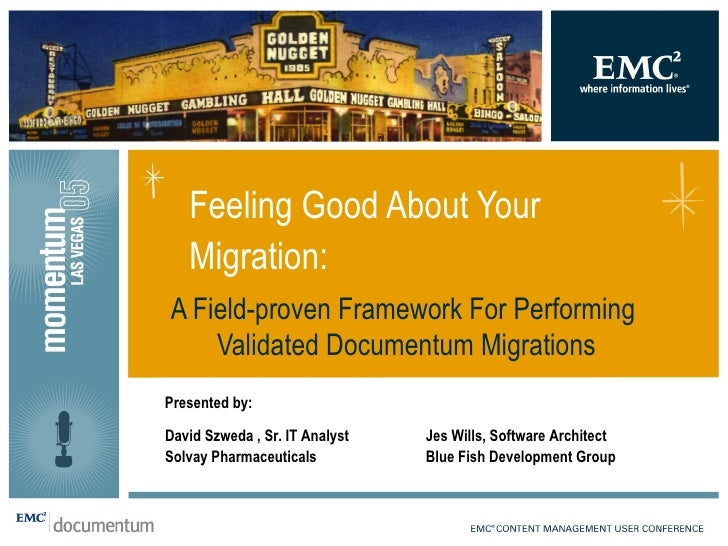 A Field-proven Framework For Performing  Validated Documentum Migrations Feeling Good About Your Migration:  David Szweda ...