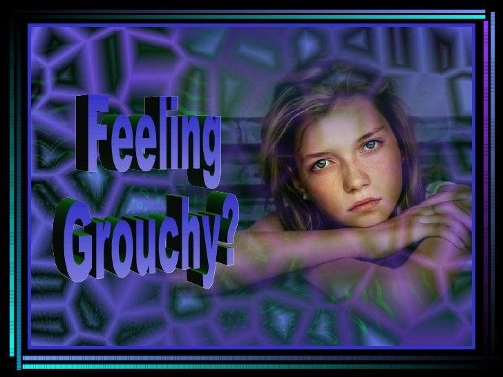 Feeling Grouchy