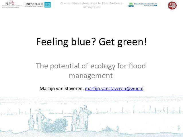 Communities and Institutions for Flood Resilience                         Turning Tides?Feeling blue? Get green!The potent...