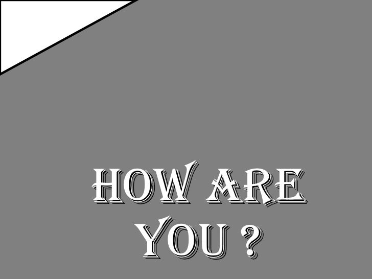 How are you ?