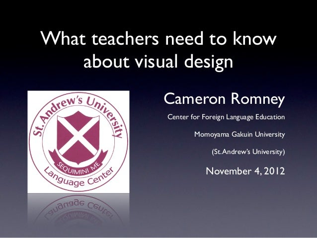 What teachers need to know    about visual design             Cameron Romney             Center for Foreign Language Educa...