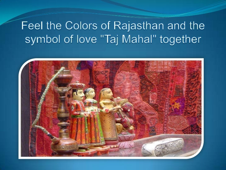 Feel the colors of rajasthan & the symbol of love taj mahal together
