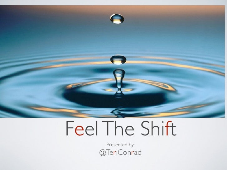 Feel The Shift     Presented by:    @TeriConrad