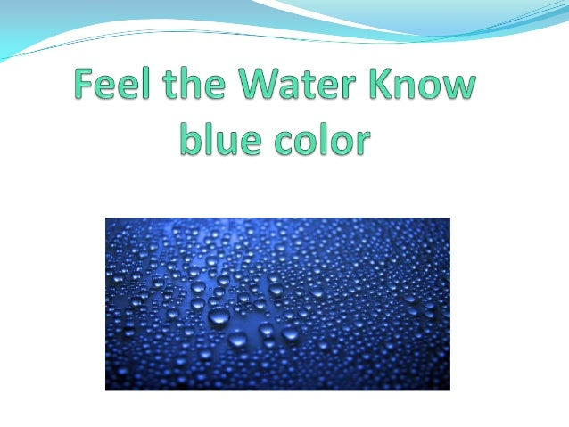 Feel the water know blue color