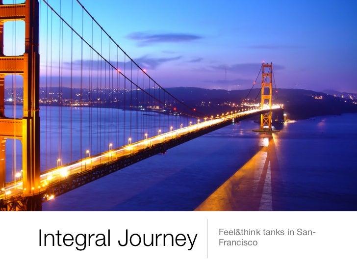 Integral Journey   Feel&think tanks in San-                   Francisco
