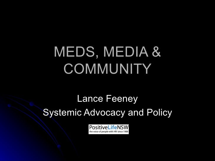MEDS, MEDIA & COMMUNITY Lance Feeney Systemic Advocacy and Policy