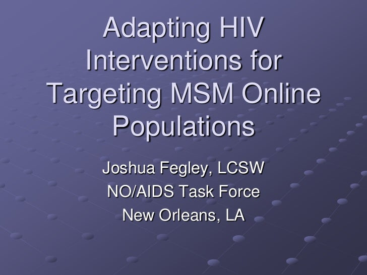 Adapting HIV   Interventions forTargeting MSM Online     Populations    Joshua Fegley, LCSW     NO/AIDS Task Force      Ne...