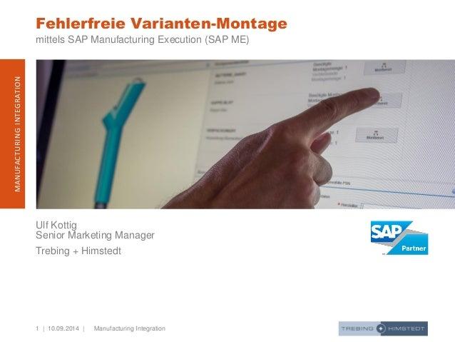 1 | 10.09.2014 |  MANUFACTURING INTEGRATION  Manufacturing Integration  Ulf Kottig Senior Marketing Manager  Trebing + Him...