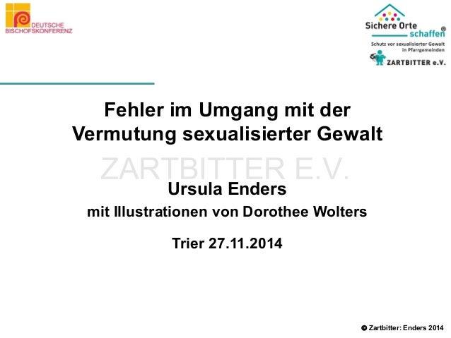  Zartbitter: Enders 2014  Fehler im Umgang mit der  Vermutung sexualisierter Gewalt  Ursula Enders  mit Illustrationen vo...