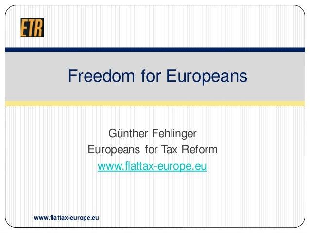 Günther FehlingerEuropeans for Tax Reformwww.flattax-europe.euFreedom for Europeanswww.flattax-europe.eu