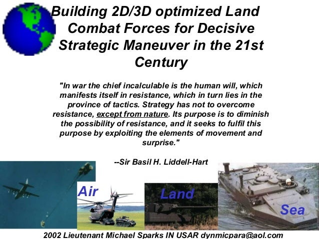 "Building 2D/3D optimized Land   Combat Forces for Decisive  Strategic Maneuver in the 21st             Century    ""In war ..."