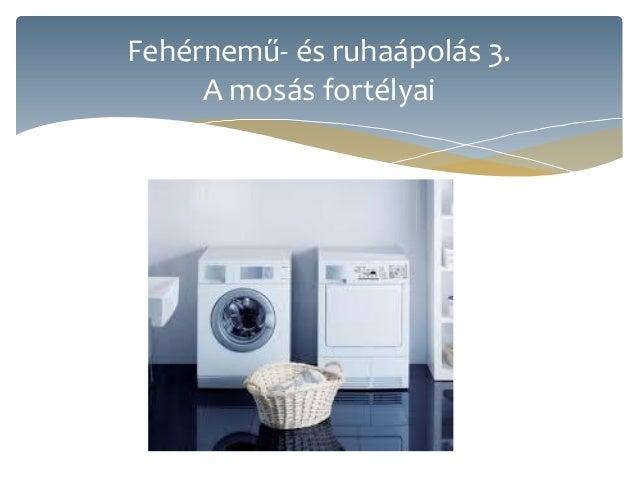 Fehérnemű- és ruhaápolás 3.A mosás fortélyai