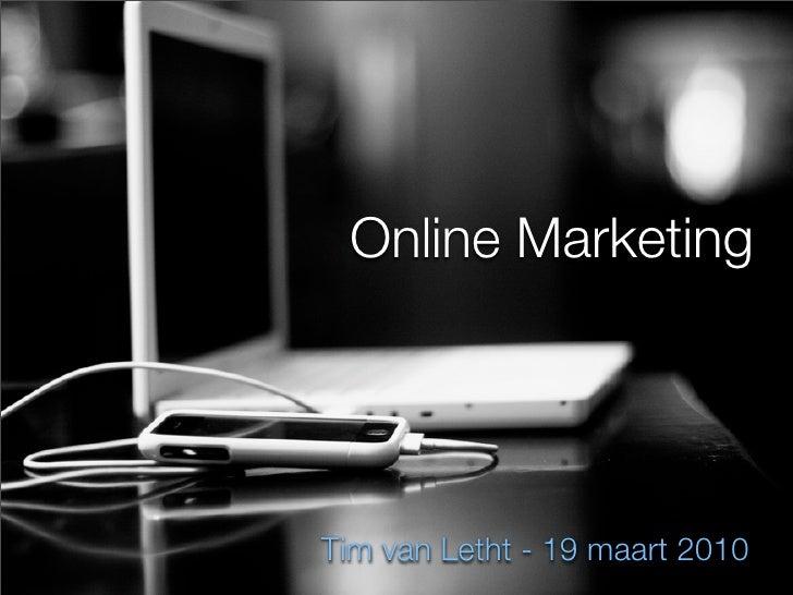 Online Marketing     Tim van Letht - 19 maart 2010