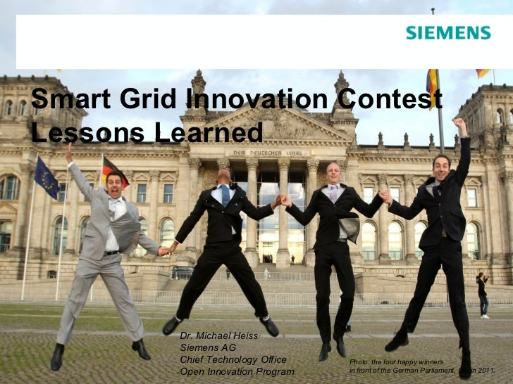 Smart Grid Innovation ContestLessons Learned          Dr. Michael Heiss          Siemens AG          Chief Technology Offi...
