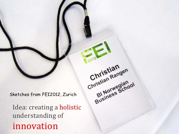 Sketches from FEI2012, Zurich Idea: creating a holistic understanding of innovation
