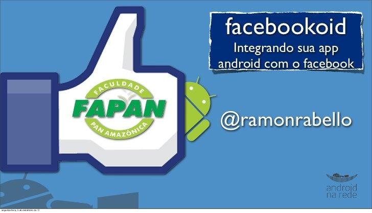 facebookoid                                       Integrando sua app                                     android com o fac...