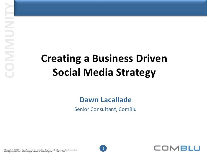 Creating a Business Driven Social Media Strategy<br />Dawn Lacallade<br />Senior Consultant, ComBlu<br />
