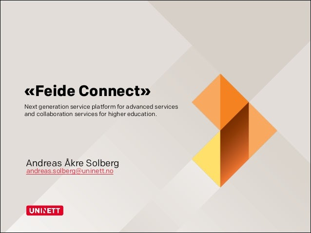 «Feide Connect» Next generation service platform for advanced services and collaboration services for higher education.  A...