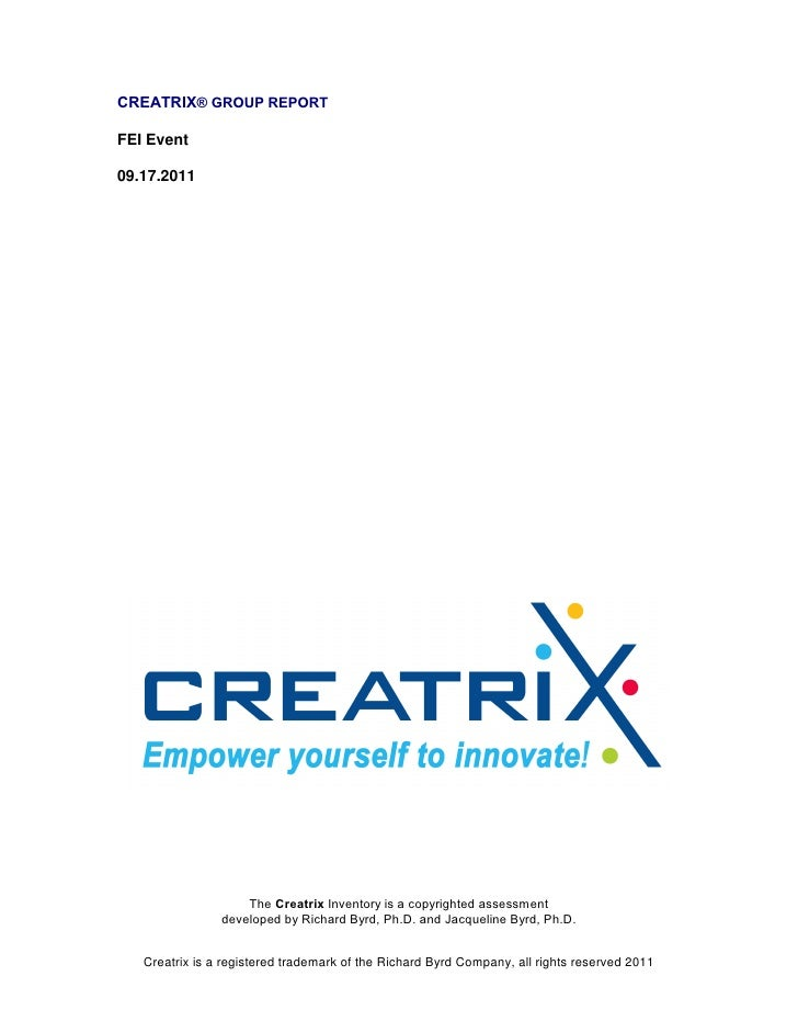 CREATRIX® GROUP REPORTFEI Event09.17.2011                    The Creatrix Inventory is a copyrighted assessment           ...
