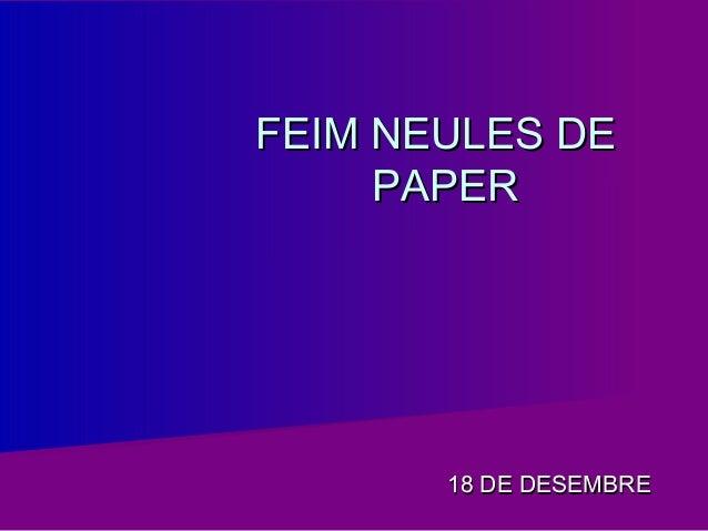FEIM NEULES DE     PAPER       18 DE DESEMBRE