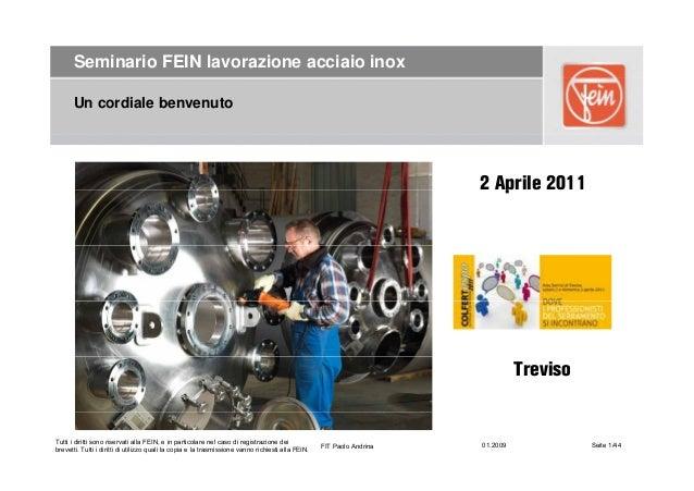 Seminario FEIN lavorazione acciaio inox Un cordiale benvenuto 2 Aprile 20112 Aprile 2011 Di Di i d K b h ! Treviso Tutti i...
