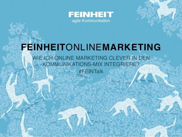 agile Kommunikation FEINHEITONLINEMARKETING WIE ICH ONLINE MARKETING CLEVER IN DEN KOMMUNIKATIONS-MIX INTEGRIERE? #FEINTalk