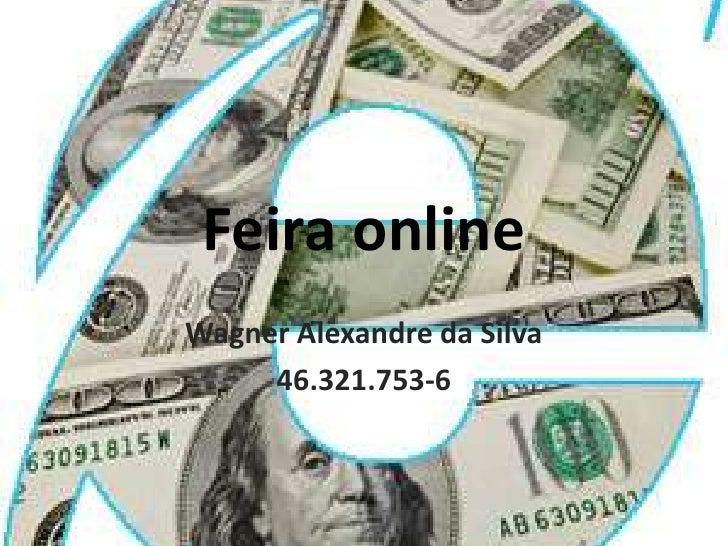 Feira online<br />Wagner Alexandre da Silva<br />46.321.753-6<br />