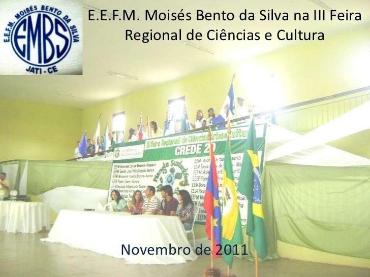E.E.F.M. Moisés Bento da Silva na III Feira      Regional de Ciências e Cultura     Novembro de 2011