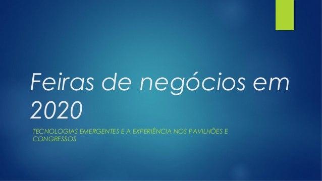 Feiras de negócios em 2020 TECNOLOGIAS EMERGENTES E A EXPERIÊNCIA NOS PAVILHÕES E CONGRESSOS