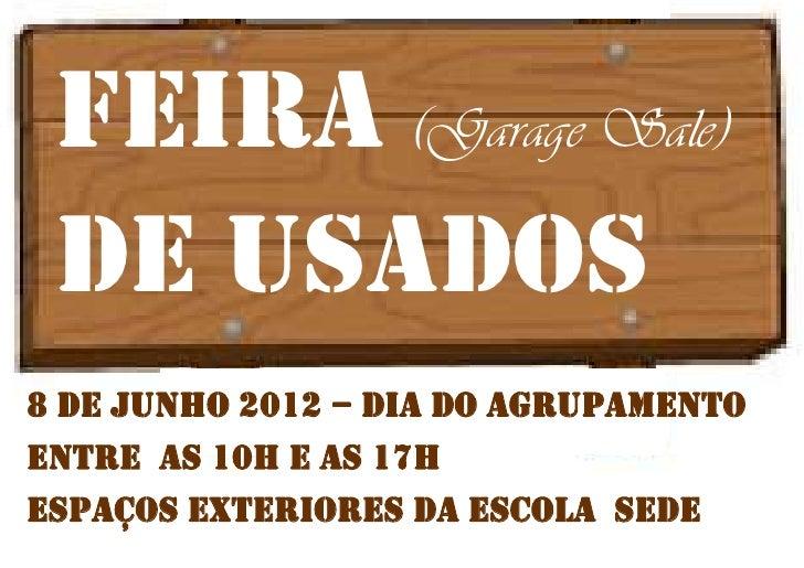 FEIRA (Garage Sale) dE USADOS8 De Junho 2012 – dia do agrupamentoEntre as 10h e as 17hEspaços exteriores da escola SEDE