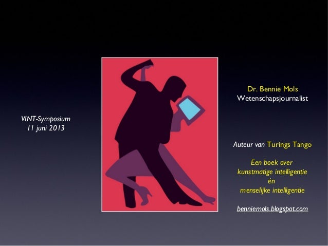 VINT-Symposium11 juni 2013Dr. Bennie MolsWetenschapsjournalistAuteur van Turings TangoEen boek overkunstmatige intelligent...
