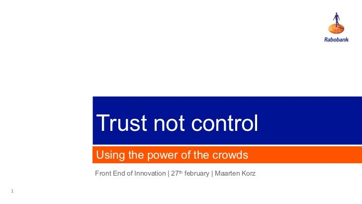 Trust not control    Using the power of the crowds    Front End of Innovation | 27th february | Maarten Korz1
