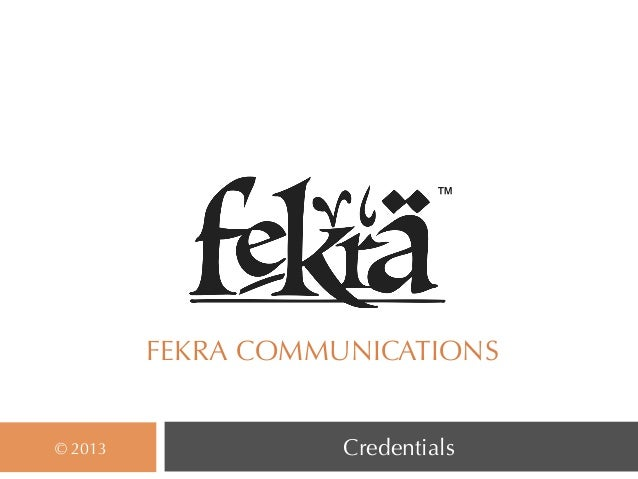 ™         FEKRA COMMUNICATIONS© 2013              Credentials