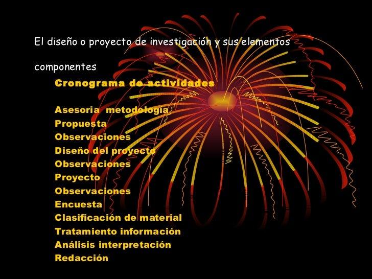 El diseño o proyecto de investigación y sus elementos componentes   Cronograma de actividades   Asesoria  metodología Prop...