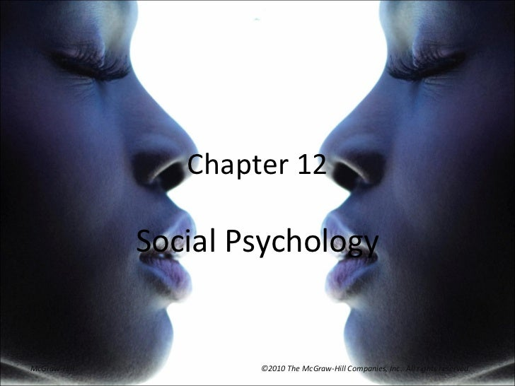 Chapter 12              Social PsychologyMcGraw-Hill           ©2010 The McGraw-Hill Companies, Inc. All rights reserved.