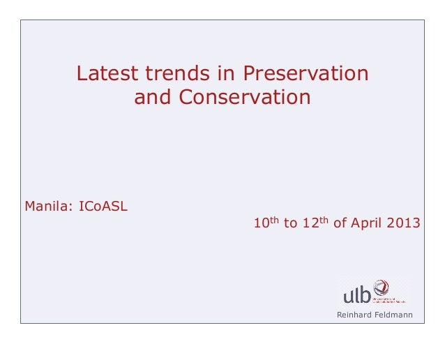 Latest trends in Preservation            and ConservationManila: ICoASL                        10th to 12th of April 2013 ...